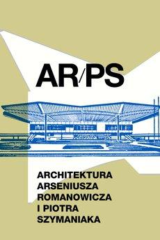 "Centrum Architektury - ""ARPS. Architektura Arseniusza Romanowicza i Piotra Szymaniaka"""