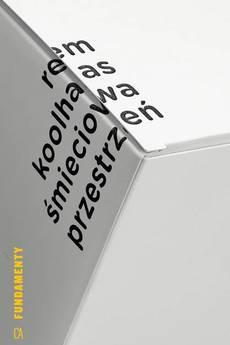 Centrum Architektury - Rem Koolhaas. ŚMIECIOWA PRZESTRZEŃ. TEKSTY